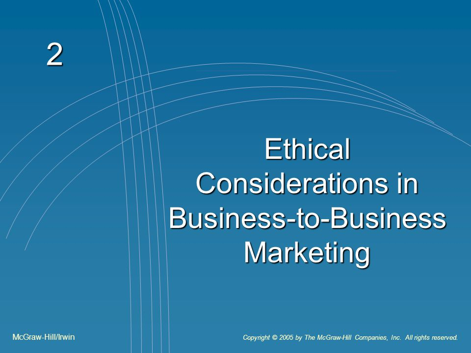 2 Ethical Considerations in Business-to-Business Marketing McGraw-Hill/Irwin Copyright © 2005 by The McGraw-Hill Companies, Inc. All rights reserved.