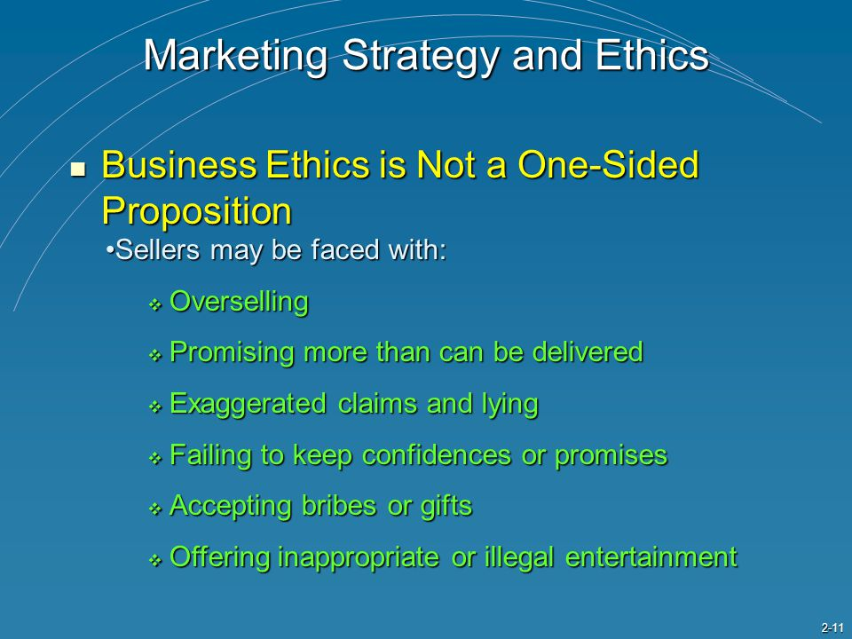 2-11 Marketing Strategy and Ethics Business Ethics is Not a One-Sided Proposition Business Ethics is Not a One-Sided Proposition Sellers may be faced