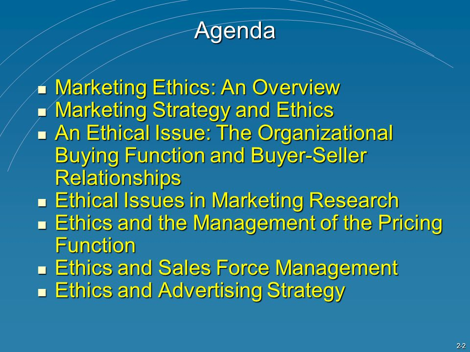 2-2Agenda Marketing Ethics: An Overview Marketing Ethics: An Overview Marketing Strategy and Ethics Marketing Strategy and Ethics An Ethical Issue: Th