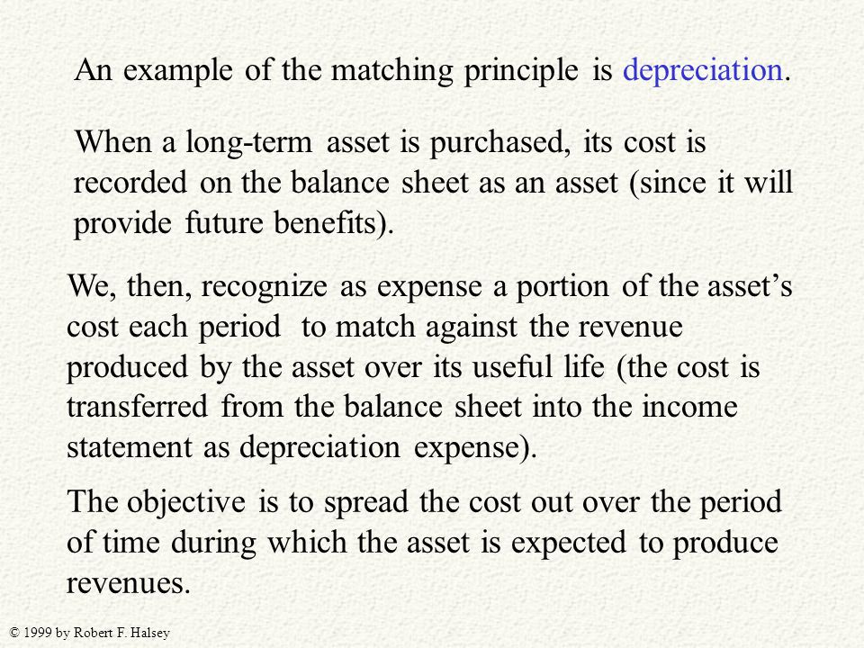 © 1999 by Robert F. Halsey An example of the matching principle is depreciation.