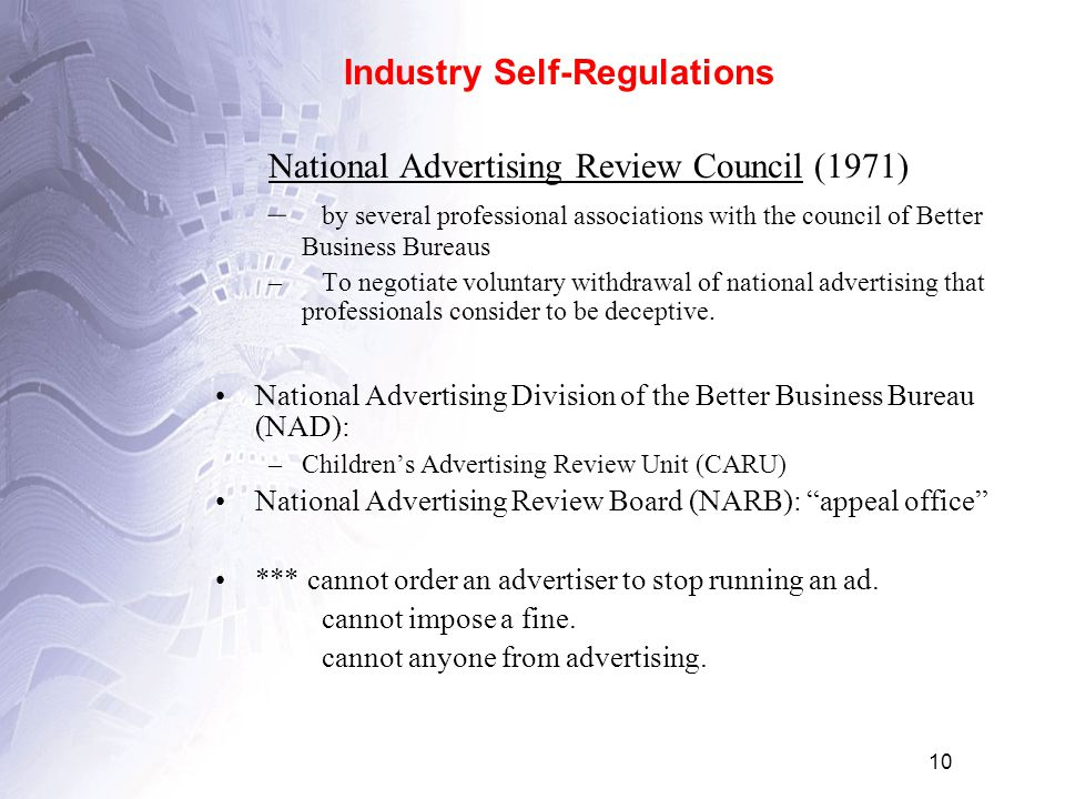 10 National Advertising Review Council (1971) – by several professional associations with the council of Better Business Bureaus –To negotiate voluntary withdrawal of national advertising that professionals consider to be deceptive.