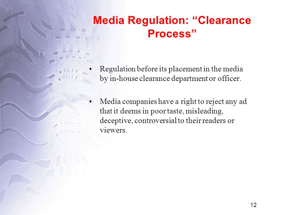 12 Media Regulation: Clearance Process Regulation before its placement in the media by in-house clearance department or officer.