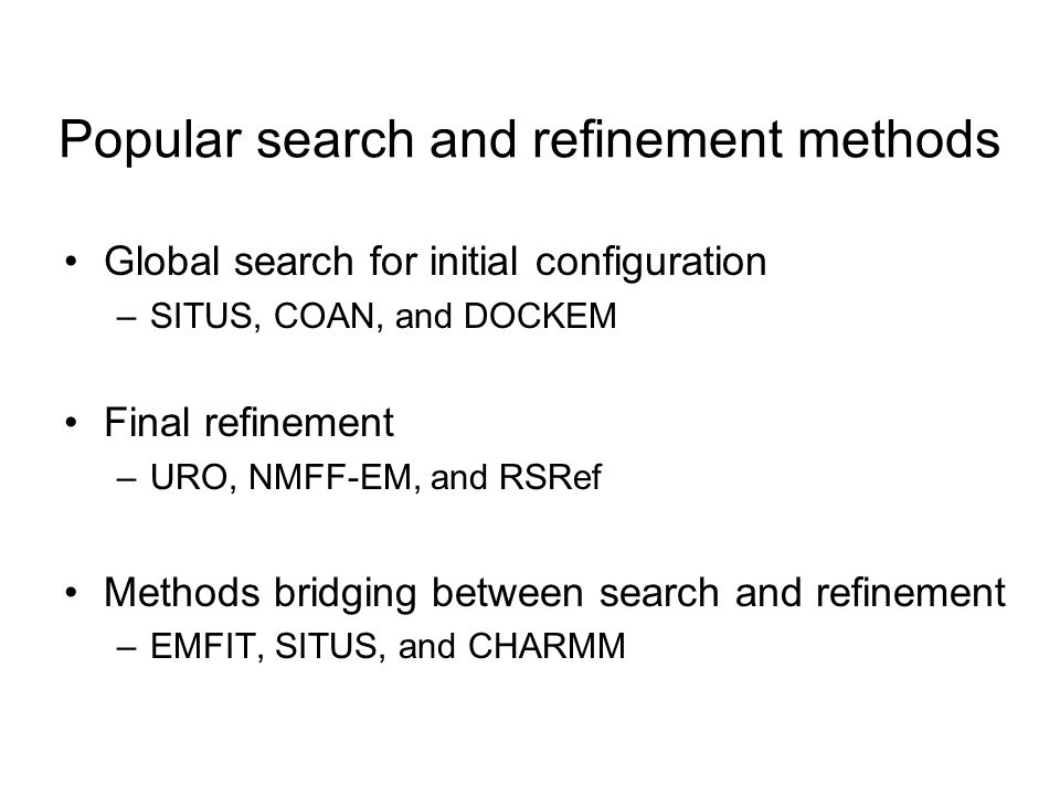 Popular search and refinement methods Global search for initial configuration –SITUS, COAN, and DOCKEM Final refinement –URO, NMFF-EM, and RSRef Metho