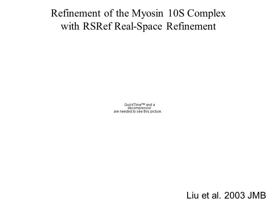 Refinement of the Myosin 10S Complex with RSRef Real-Space Refinement Liu et al. 2003 JMB