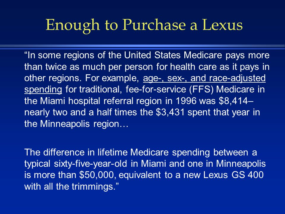 In some regions of the United States Medicare pays more than twice as much per person for health care as it pays in other regions.