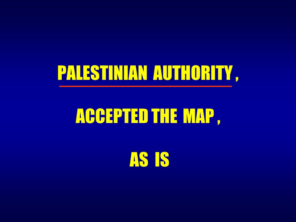 PALESTINIAN AUTHORITY, ACCEPTED THE MAP, AS IS