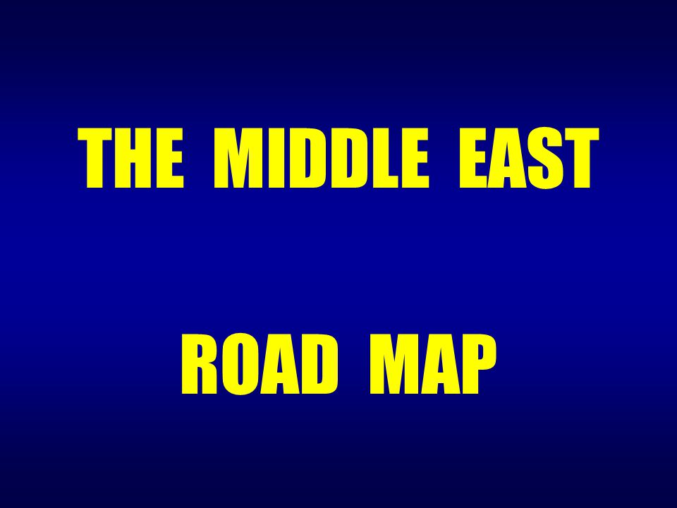 THE MIDDLE EAST ROAD MAP