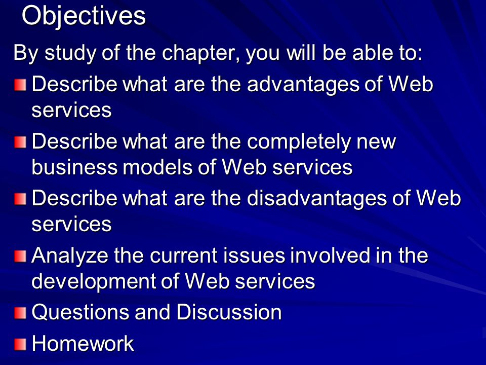 Objectives By study of the chapter, you will be able to: Describe what are the advantages of Web services Describe what are the completely new busines