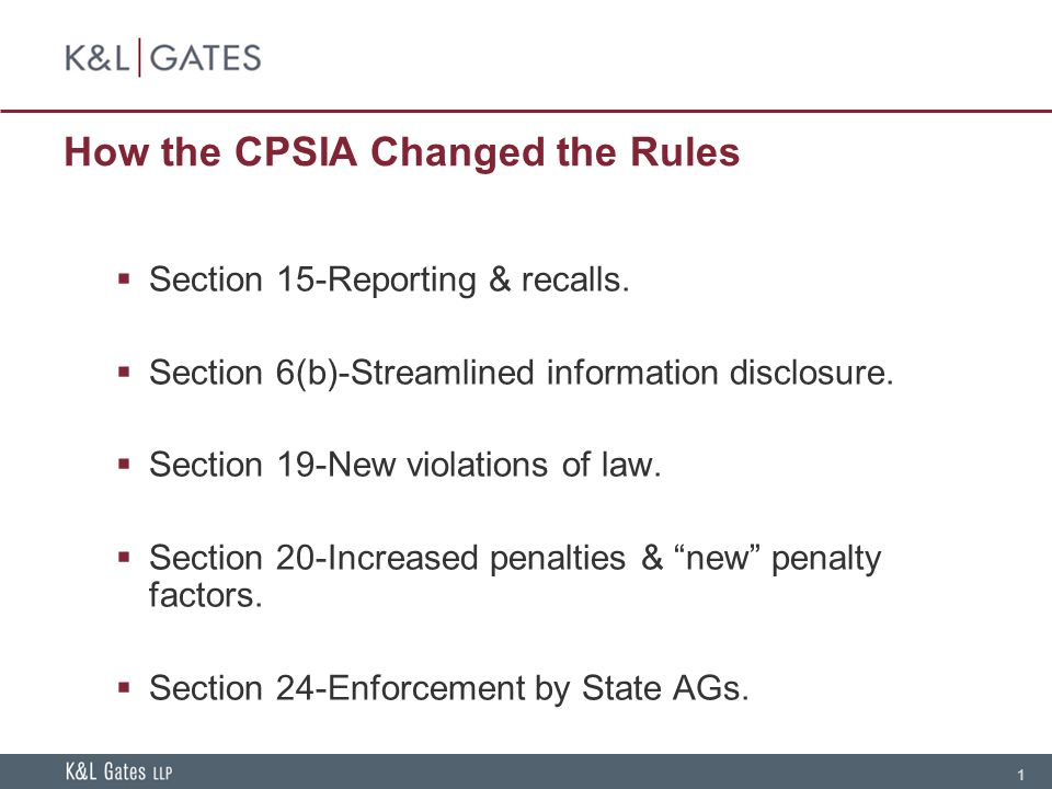 1 How the CPSIA Changed the Rules  Section 15-Reporting & recalls.