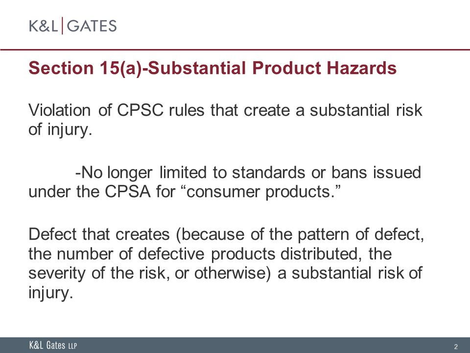 2 Section 15(a)-Substantial Product Hazards Violation of CPSC rules that create a substantial risk of injury.