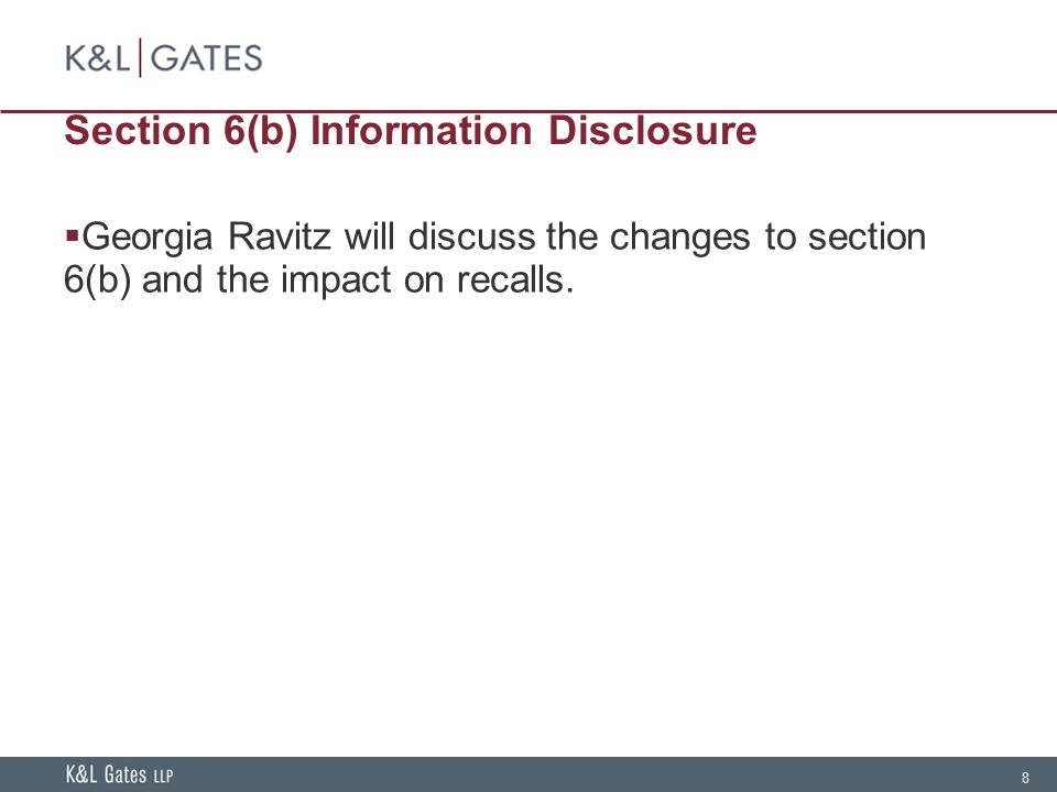 8 Section 6(b) Information Disclosure  Georgia Ravitz will discuss the changes to section 6(b) and the impact on recalls.