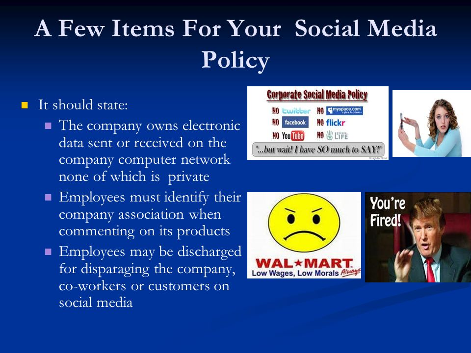 A Few Items For Your Social Media Policy It should state: The company owns electronic data sent or received on the company computer network none of wh