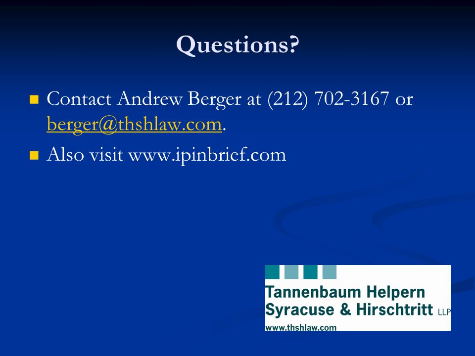 Questions? Contact Andrew Berger at (212) 702-3167 or berger@thshlaw.com. berger@thshlaw.com Also visit www.ipinbrief.com