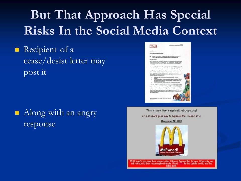 But That Approach Has Special Risks In the Social Media Context Recipient of a cease/desist letter may post it Along with an angry response