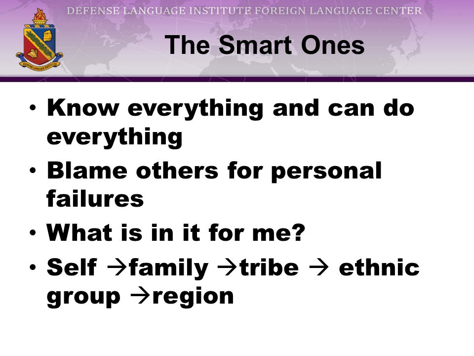 The Smart Ones Know everything and can do everything Blame others for personal failures What is in it for me.