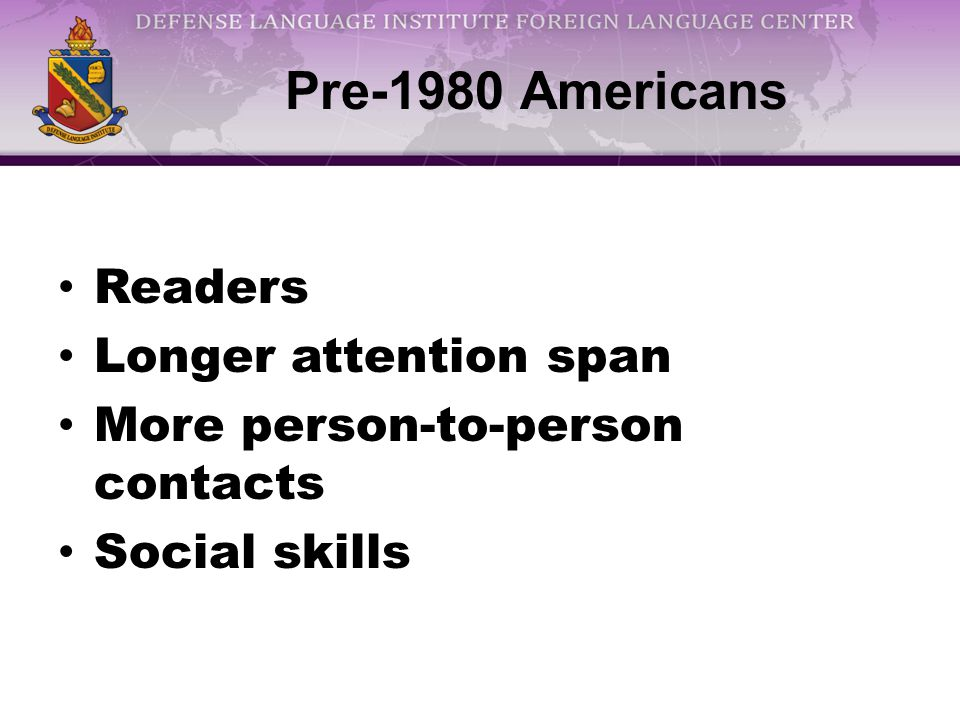 Pre-1980 Americans Readers Longer attention span More person-to-person contacts Social skills