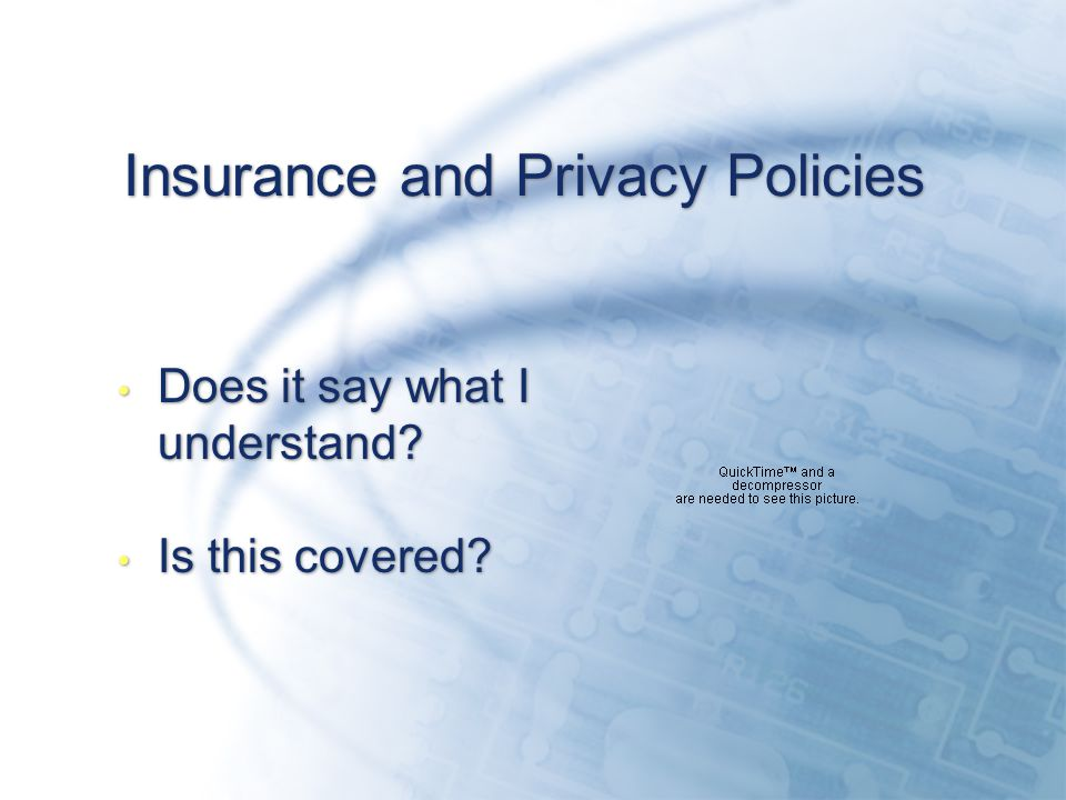 Insurance and Privacy Policies Does it say what I understand.