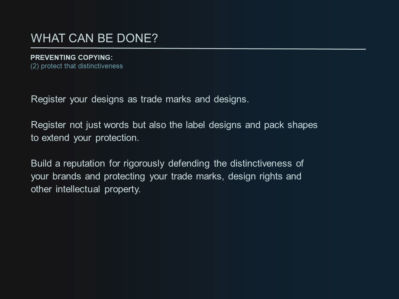 Register your designs as trade marks and designs.