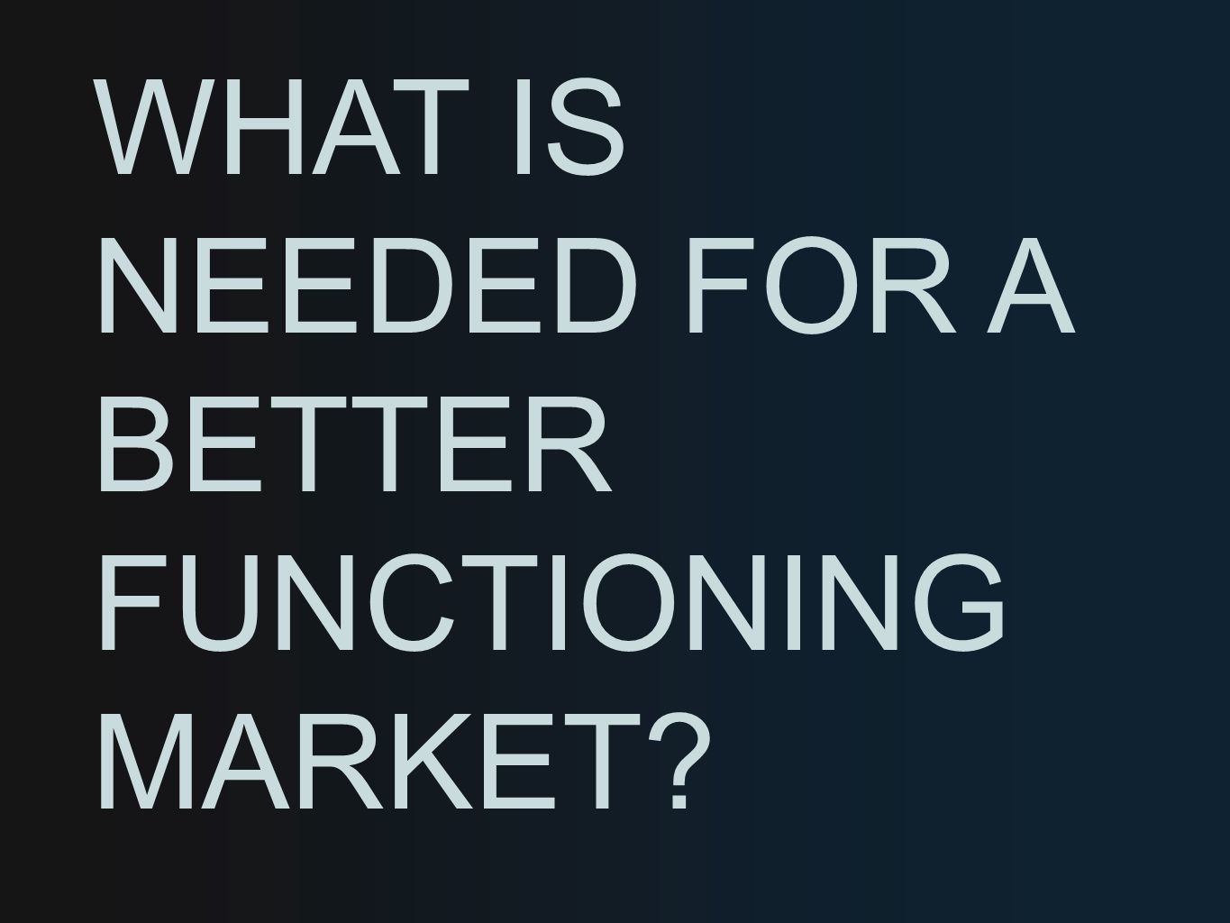 WHAT IS NEEDED FOR A BETTER FUNCTIONING MARKET?
