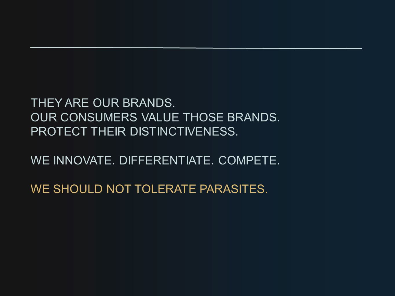 THEY ARE OUR BRANDS. OUR CONSUMERS VALUE THOSE BRANDS.