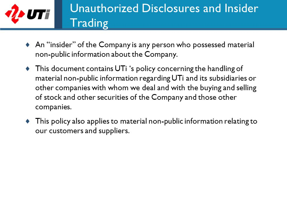 Unauthorized Disclosures and Insider Trading  An insider of the Company is any person who possessed material non-public information about the Company.