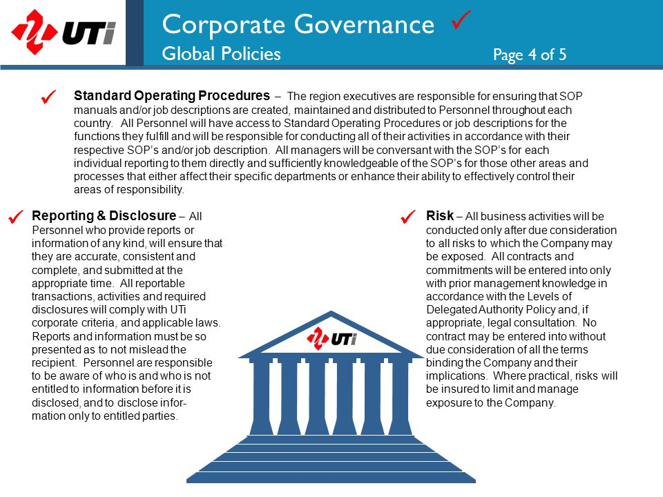Corporate Governance  Global Policies Page 4 of 5 Reporting & Disclosure – All Personnel who provide reports or information of any kind, will ensure that they are accurate, consistent and complete, and submitted at the appropriate time.