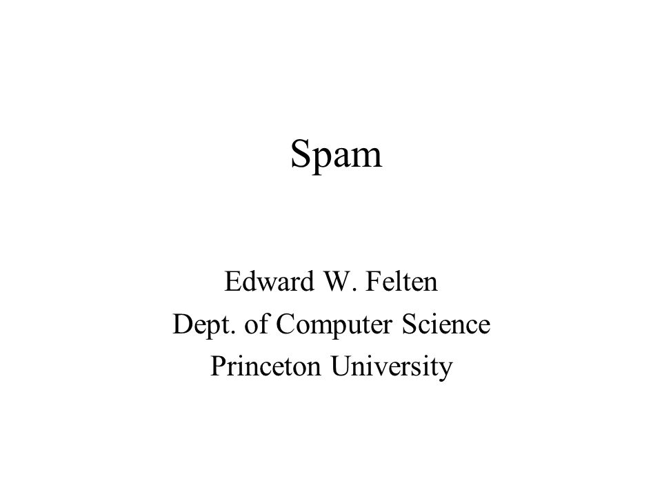 Spam Edward W. Felten Dept. of Computer Science Princeton University