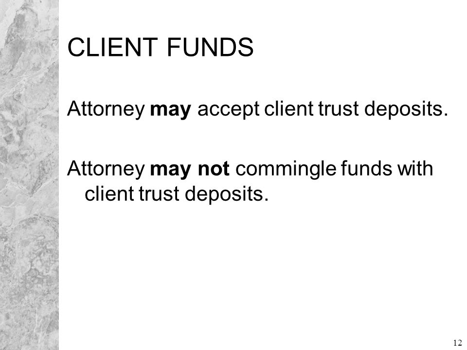 12 CLIENT FUNDS Attorney may accept client trust deposits.