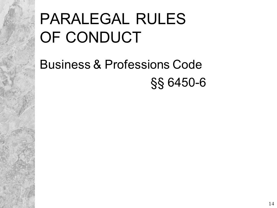 14 PARALEGAL RULES OF CONDUCT Business & Professions Code §§ 6450-6
