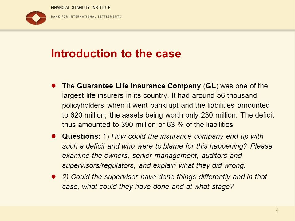 4 Introduction to the case The Guarantee Life Insurance Company (GL) was one of the largest life insurers in its country. It had around 56 thousand po