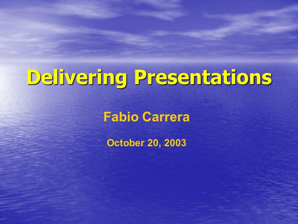 Delivering Presentations Fabio Carrera October 20, 2003