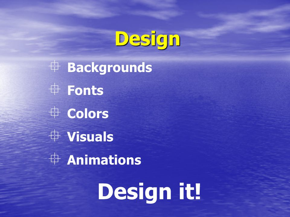 Backgrounds  Make your own  Be creative  Keep them subtle  Be consistent