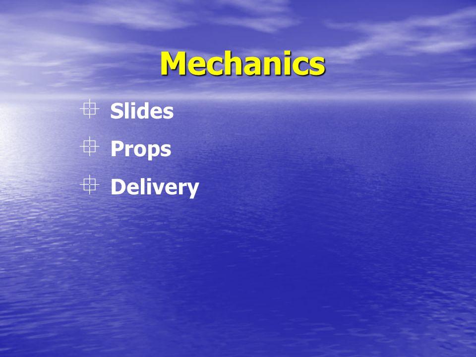 Mechanics  Slides  Props  Delivery