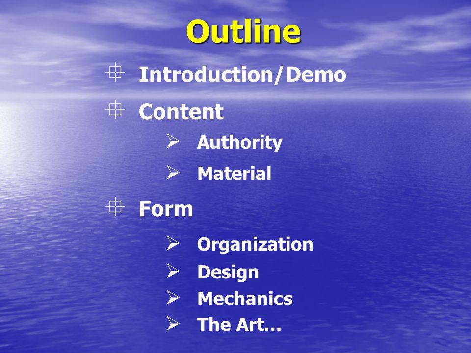 Outline  Introduction/Demo  Content  Authority  Material  Form  Organization  Design  Mechanics  The Art…