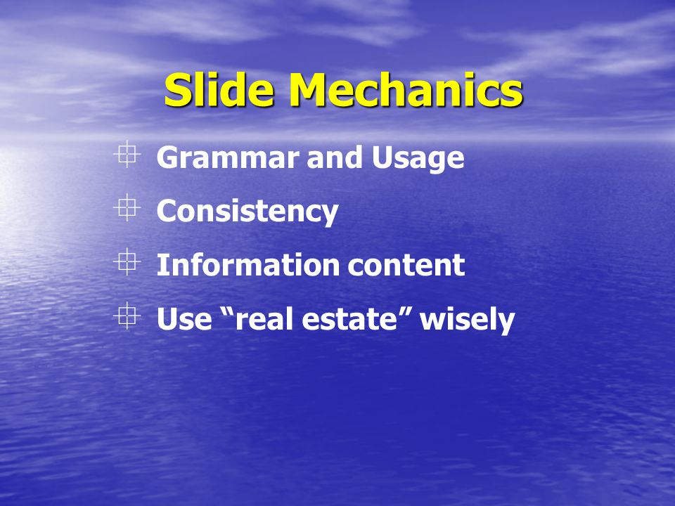 Slide Mechanics  Grammar and Usage  Consistency  Information content  Use real estate wisely