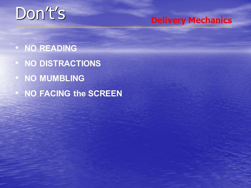 Don't's NO READING NO DISTRACTIONS NO MUMBLING NO FACING the SCREEN Delivery Mechanics