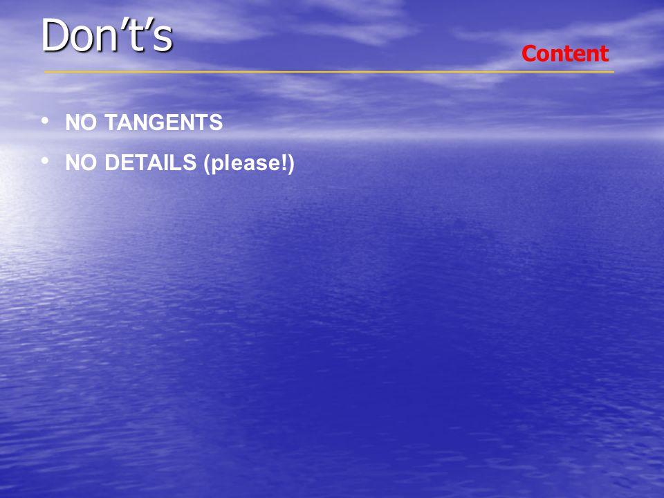 Don't's NO TANGENTS NO DETAILS (please!) Content