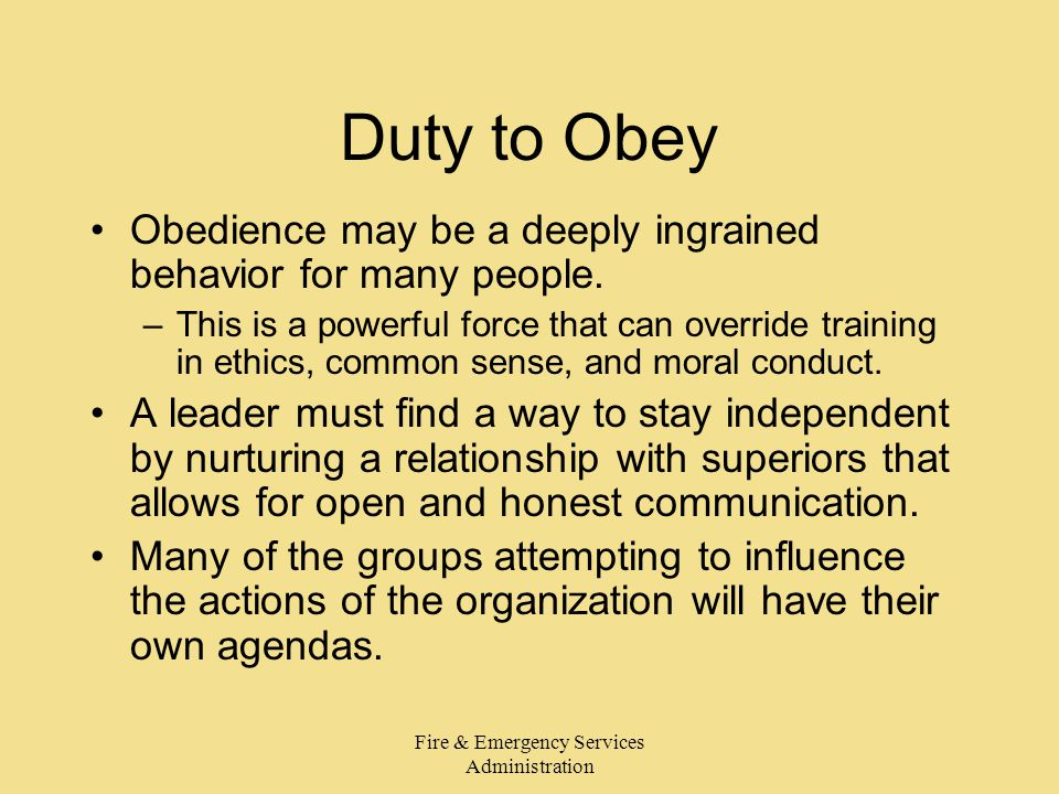 Fire & Emergency Services Administration Duty to Obey Obedience may be a deeply ingrained behavior for many people.