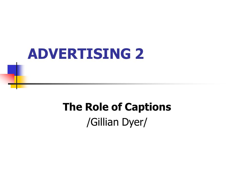 ADVERTISING 2 The Role of Captions /Gillian Dyer/
