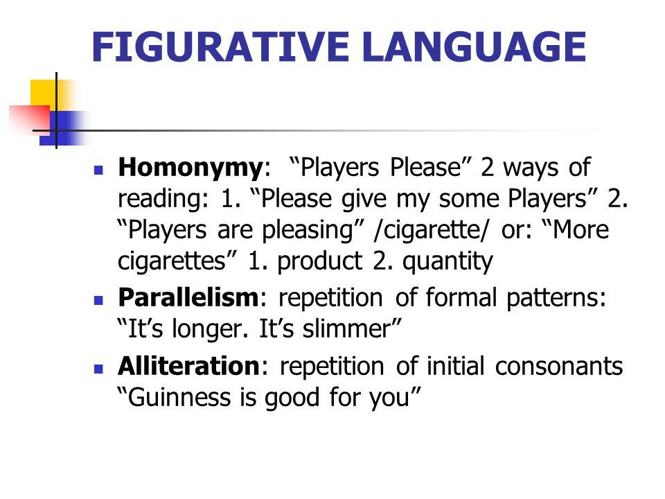 FIGURATIVE LANGUAGE Homonymy: Players Please 2 ways of reading: 1.