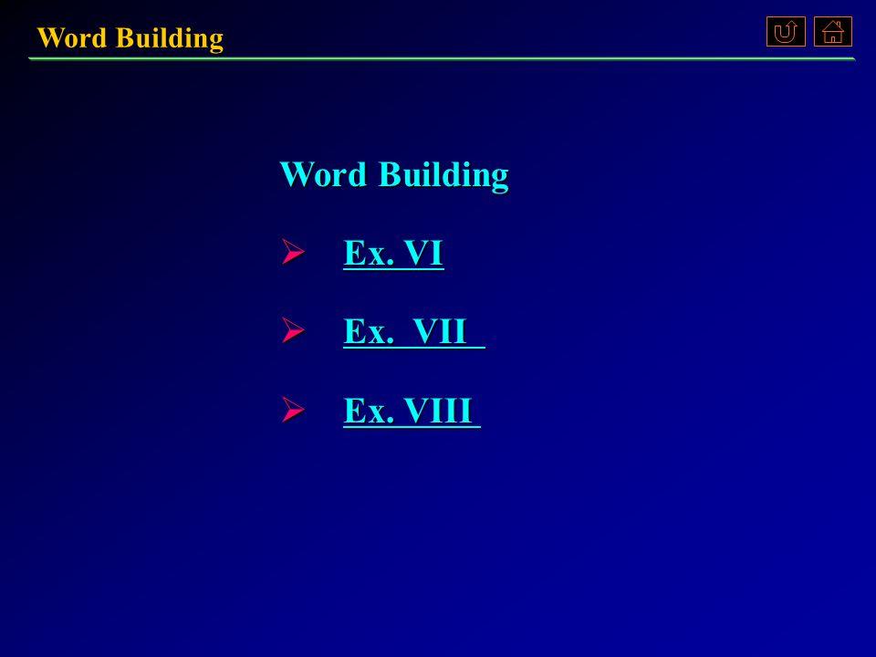 Word Building  Ex.VI Ex. VI Ex. VI  Ex. VII Ex.