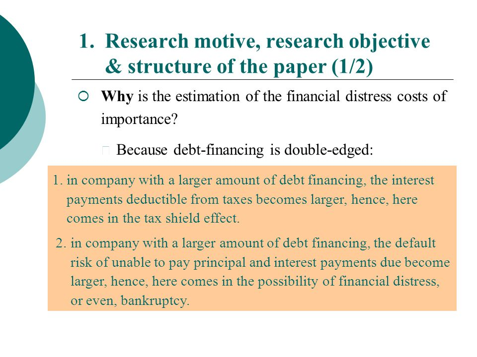 1. Research motive, research objective & structure of the paper (1/2)  Why is the estimation of the financial distress costs of importance? ◆ Because