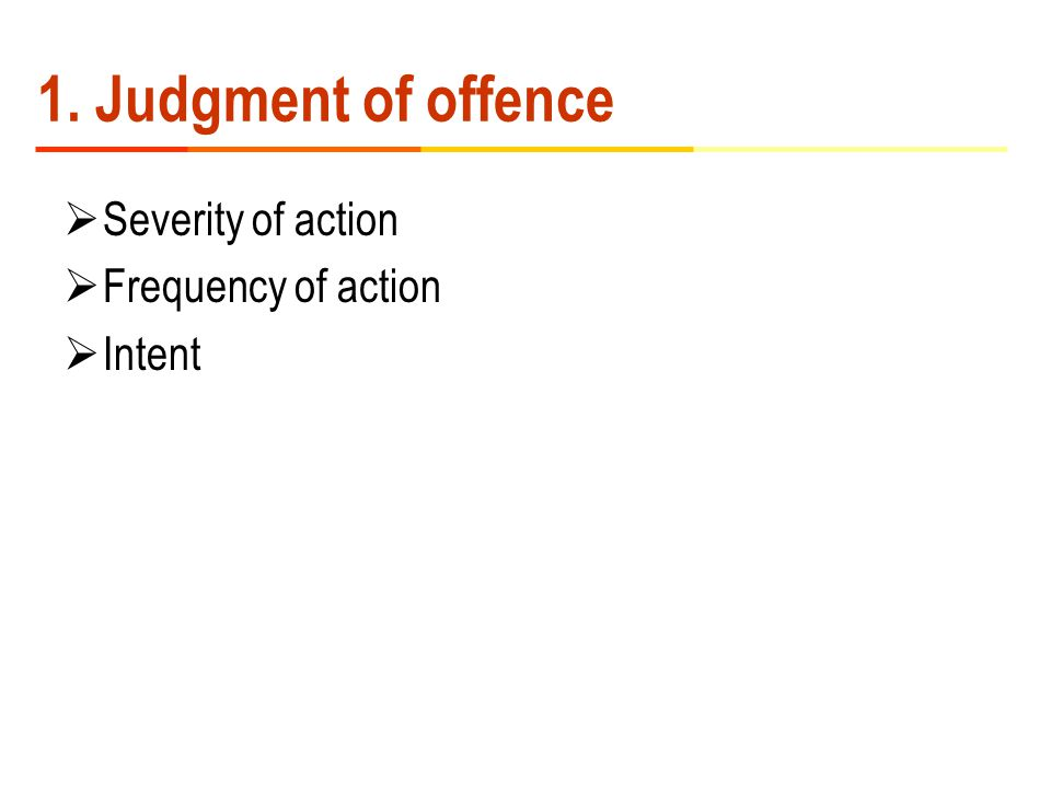 1. Judgment of offence  Severity of action  Frequency of action  Intent