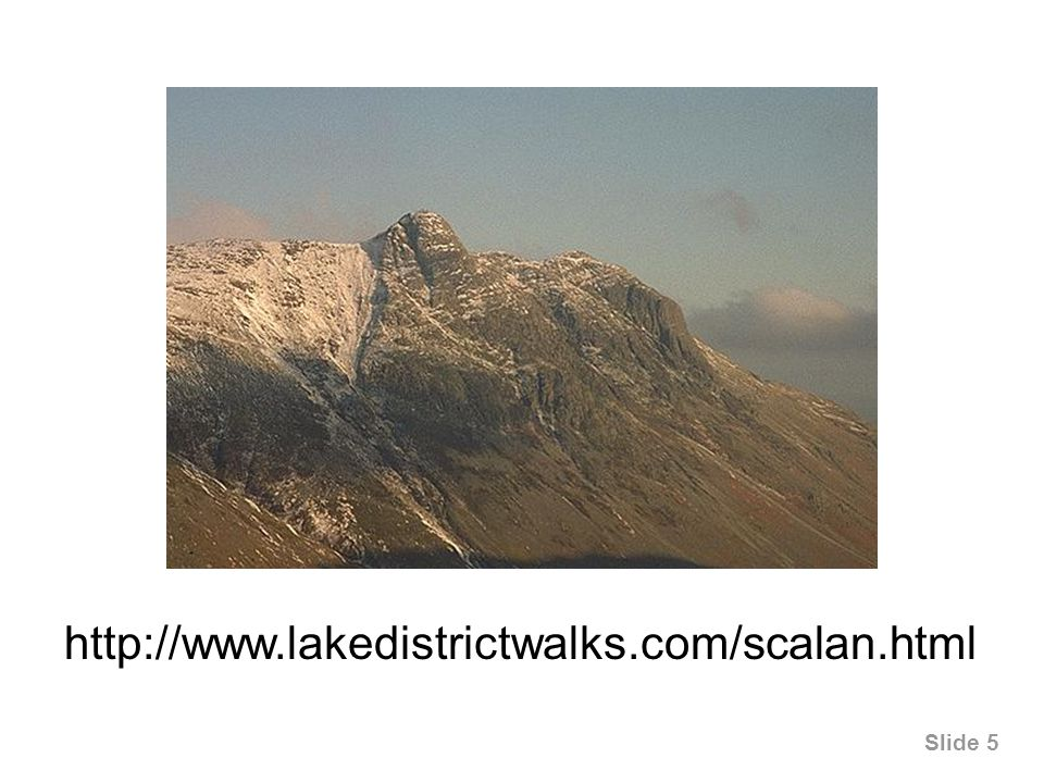Slide 5 http://www.lakedistrictwalks.com/scalan.html