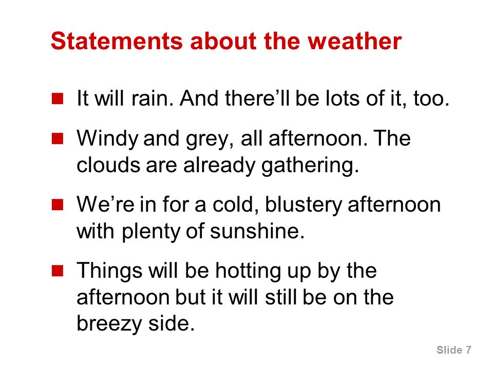 Slide 7 Statements about the weather It will rain.