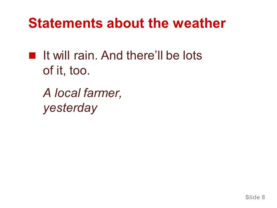 Slide 8 Statements about the weather It will rain.