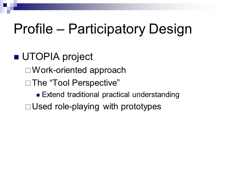 "Profile – Participatory Design UTOPIA project  Work-oriented approach  The ""Tool Perspective"" Extend traditional practical understanding  Used role"