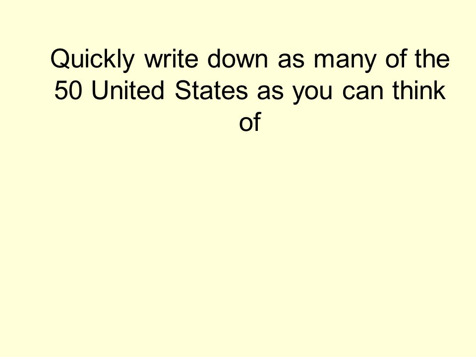 Quickly write down as many of the 50 United States as you can think of