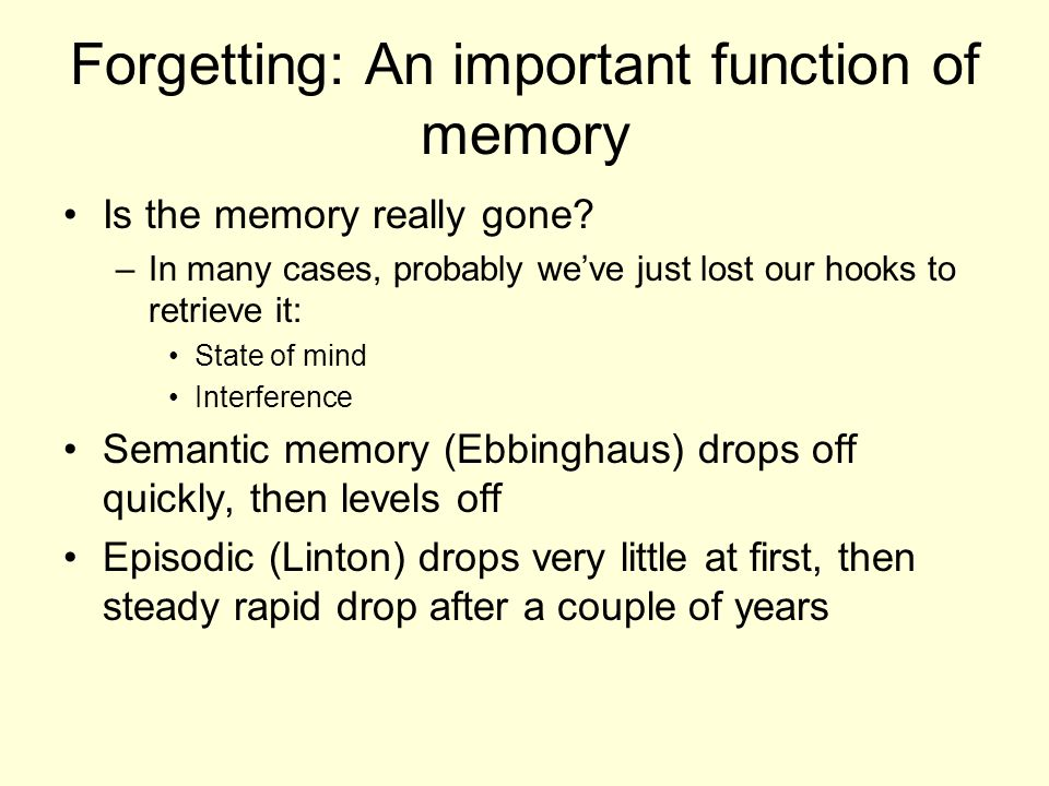 Forgetting: An important function of memory Is the memory really gone.