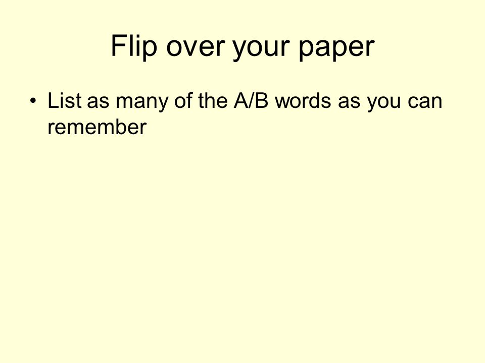 Flip over your paper List as many of the A/B words as you can remember